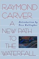 Raymond Carver | A New Path to the Waterfall